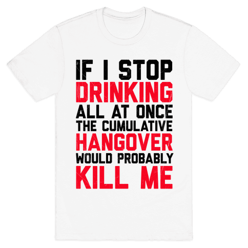 If I Stop Drinking Mens T-Shirt