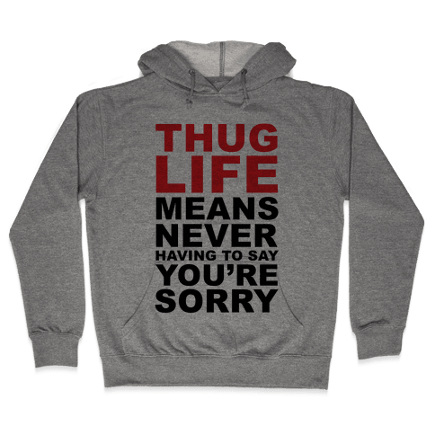 Thug Life Means Hooded Sweatshirt