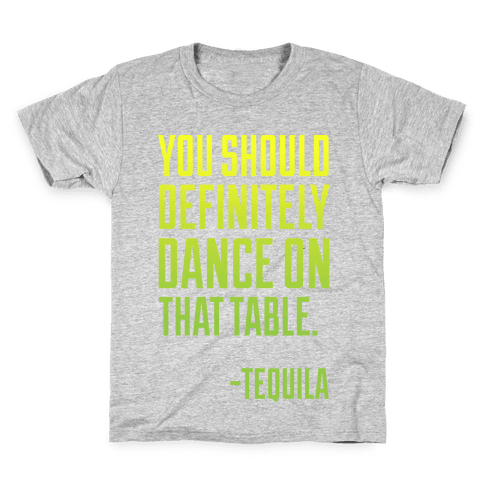 You Should Definitely Dance On That Table - Tequila Kids T-Shirt