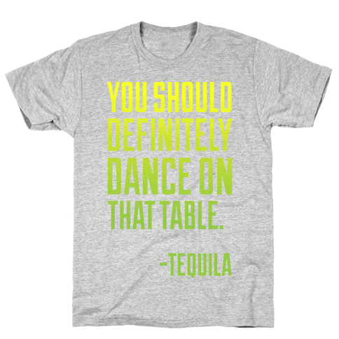 You Should Definitely Dance On That Table - Tequila Mens T-Shirt