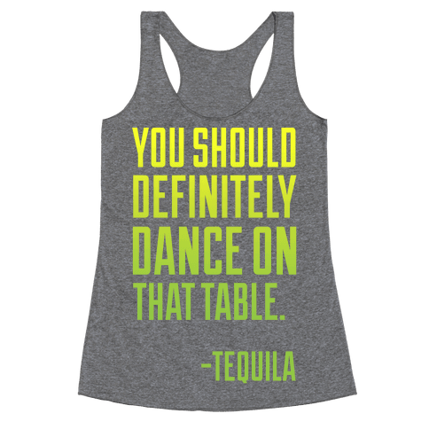 You Should Definitely Dance On That Table - Tequila Racerback Tank Top