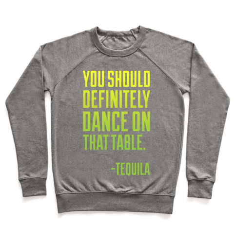 You Should Definitely Dance On That Table - Tequila Pullover