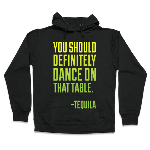 You Should Definitely Dance On That Table - Tequila Hooded Sweatshirt