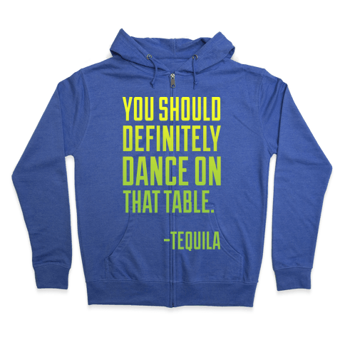 You Should Definitely Dance On That Table - Tequila Zip Hoodie