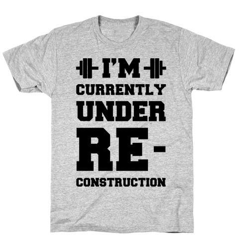 I'm Currently Under Reconstruction T-Shirt