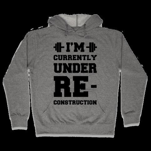 I'm Currently Under Reconstruction Hooded Sweatshirt