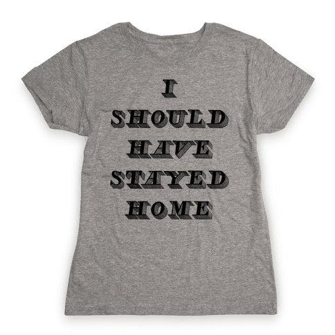 Stay Home Womens T-Shirt
