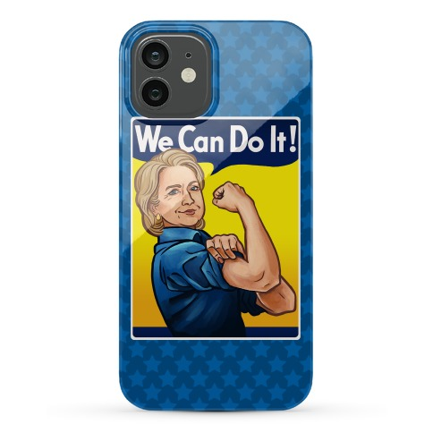 Hillary Clinton: We Can Do It! Phone Case