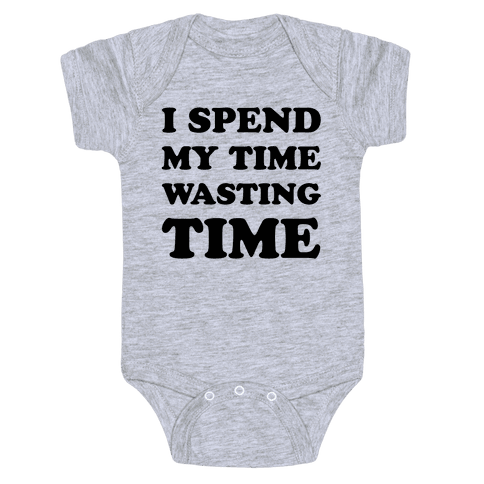 I Spend Time Wasting Time Baby Onesy