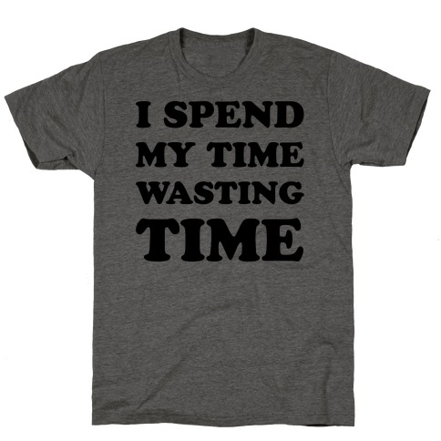 I Spend Time Wasting Time T-Shirt