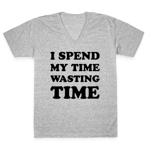 I Spend Time Wasting Time V-Neck Tee Shirt