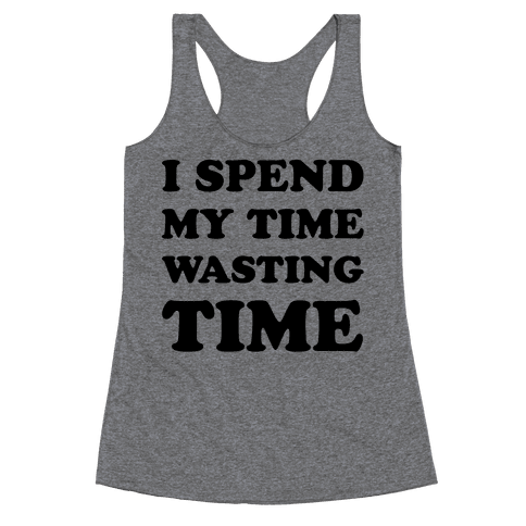 I Spend Time Wasting Time Racerback Tank Top