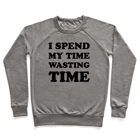 I Spend Time Wasting Time Pullover