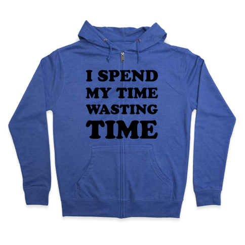 I Spend Time Wasting Time Zip Hoodie
