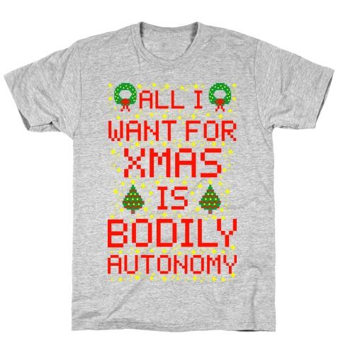 All I Want For Xmas is Bodily Autonomy T-Shirt