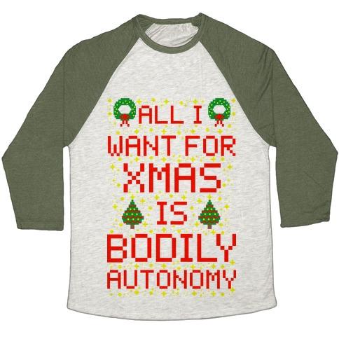 All I Want For Xmas is Bodily Autonomy Baseball Tee