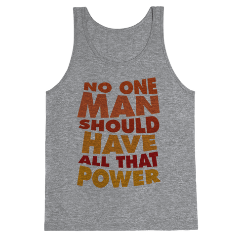 No One Man Should Have All That Power Tank Top