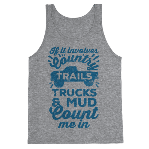 If it Involves Country Trails Trucks and Mud Count Me in Tank Top