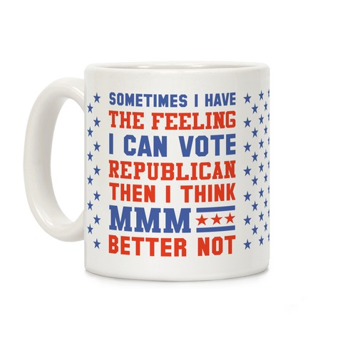 Republican MMM Better Not Coffee Mug
