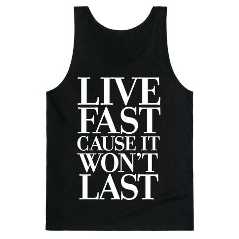 Live Fast Because It Won't Last Tank Top