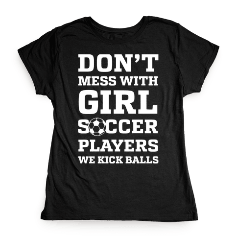 Don't Mess With Girl Soccer Players Womens T-Shirt