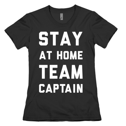 Stay At Home Team Captain Womens T-Shirt