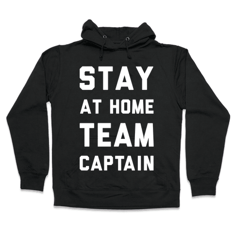 Stay At Home Team Captain Hooded Sweatshirt