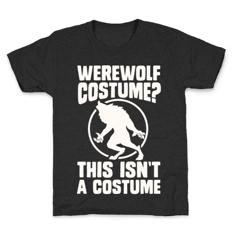 Werewolf Costume? This Isn't A Costume Kids T-Shirt