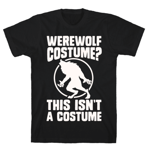 Werewolf Costume? This Isn't A Costume Mens T-Shirt