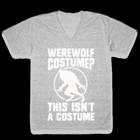 Werewolf Costume? This Isn't A Costume V-Neck Tee Shirt