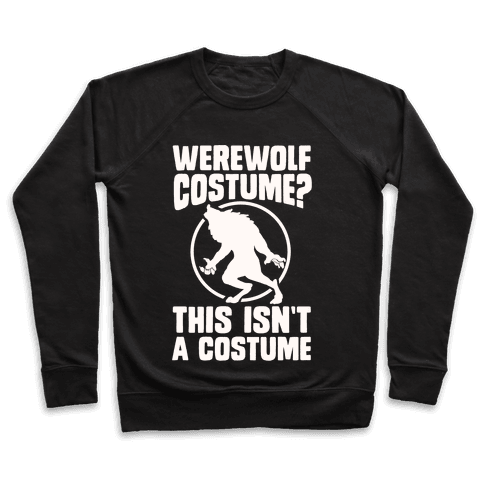 Werewolf Costume? This Isn't A Costume Pullover