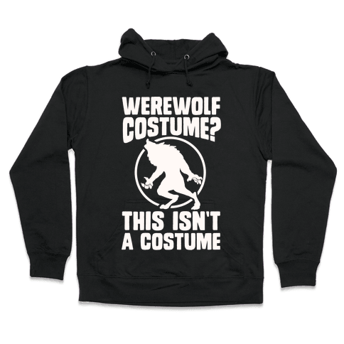 Werewolf Costume? This Isn't A Costume Hooded Sweatshirt