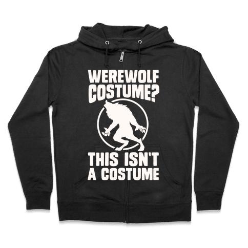 Werewolf Costume? This Isn't A Costume Zip Hoodie