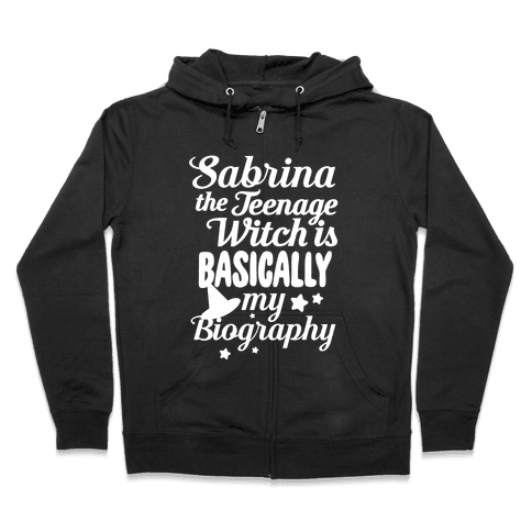 Sabrina The Teenage Witch is My Biography Zip Hoodie