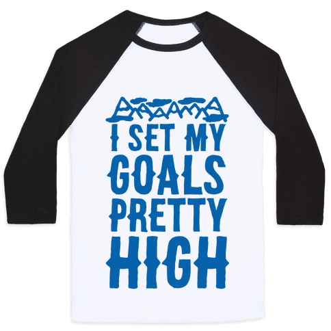 I Set My Goals Pretty High Baseball Tee