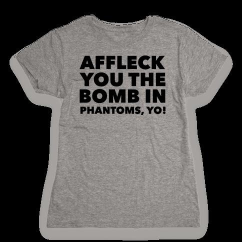You The Bomb In Phantoms, Yo! Womens T-Shirt