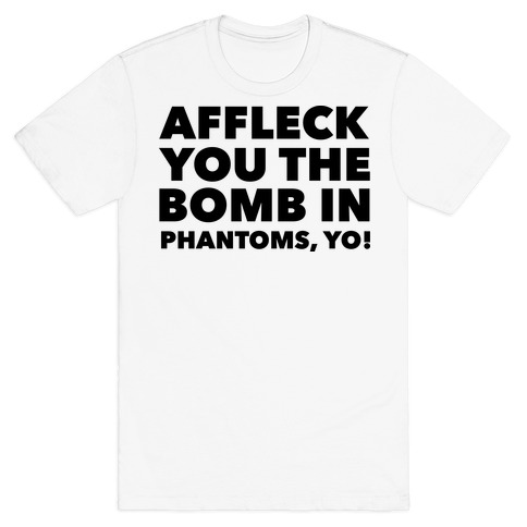 You The Bomb In Phantoms, Yo! Mens T-Shirt