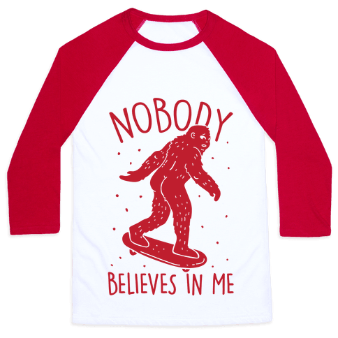 Nobody Believes In Me Bigfoot Baseball Tee
