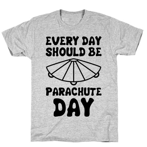 Every Day Should Be Parachute Day T-Shirt