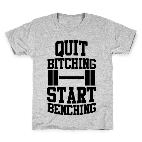 Quit Bitching Start Benching Kids T-Shirt