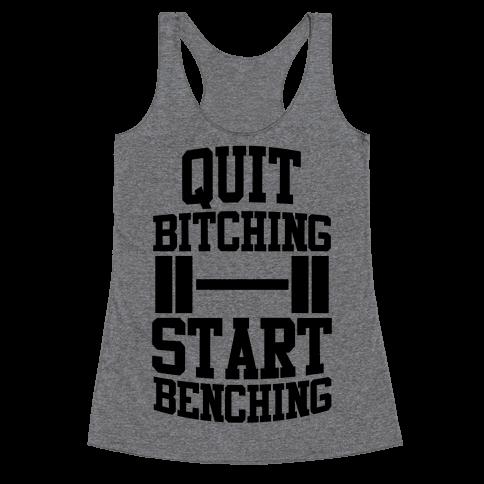 Quit Bitching Start Benching Racerback Tank Top