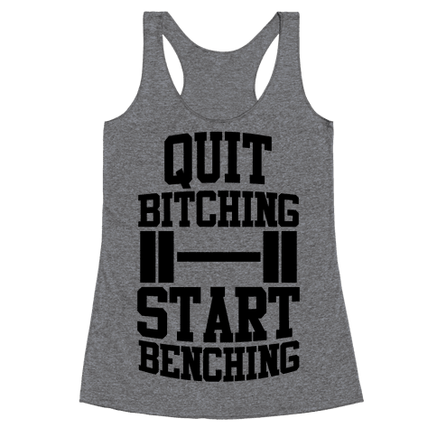 Quit Bitching Start Benching Racerback Tank Top