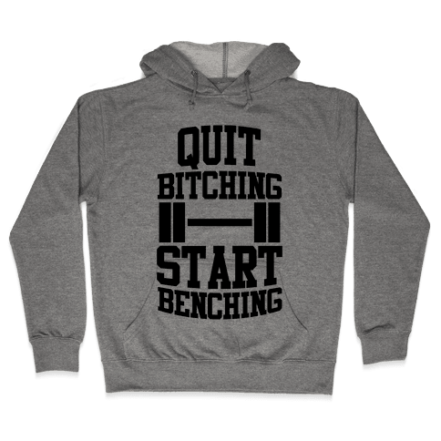 Quit Bitching Start Benching Hooded Sweatshirt