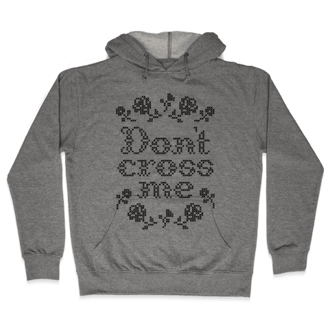 Don't Cross Me  Hooded Sweatshirt