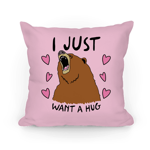 I Just Want A Hug Pillow