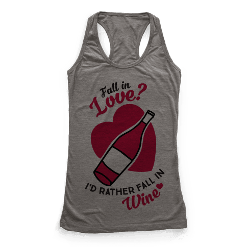 Fall In Love? I'd Rather Fall In Wine! Racerback Tank Top