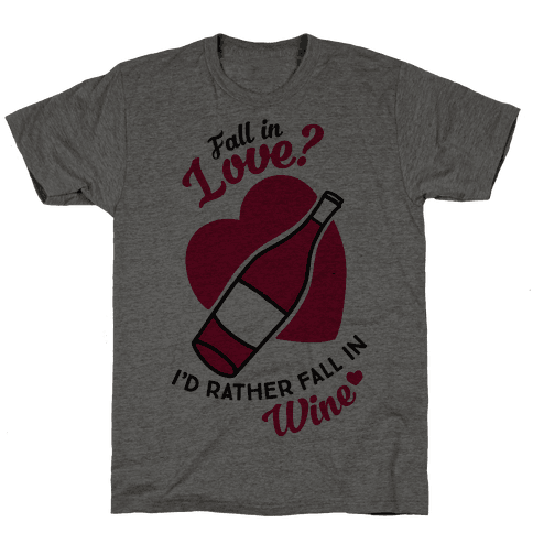 Fall In Love? I'd Rather Fall In Wine! Mens T-Shirt