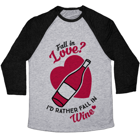 Fall In Love? I'd Rather Fall In Wine! Baseball Tee