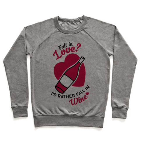 Fall In Love? I'd Rather Fall In Wine! Pullover