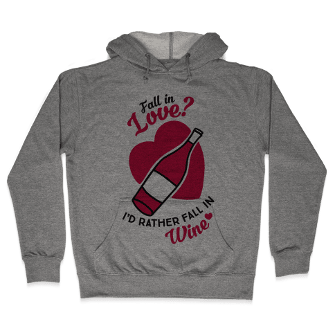 Fall In Love? I'd Rather Fall In Wine! Hooded Sweatshirt
